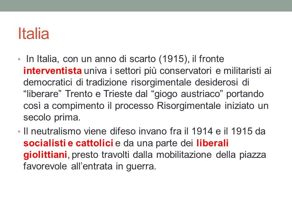 Italia In Italia, con un anno di scarto (1915), il fronte interventista univa i settori più conservatori e militaristi ai democratici di tradizione risorgimentale desiderosi di liberare Trento e Trieste dal giogo austriaco portando così a compimento il processo Risorgimentale iniziato un secolo prima.