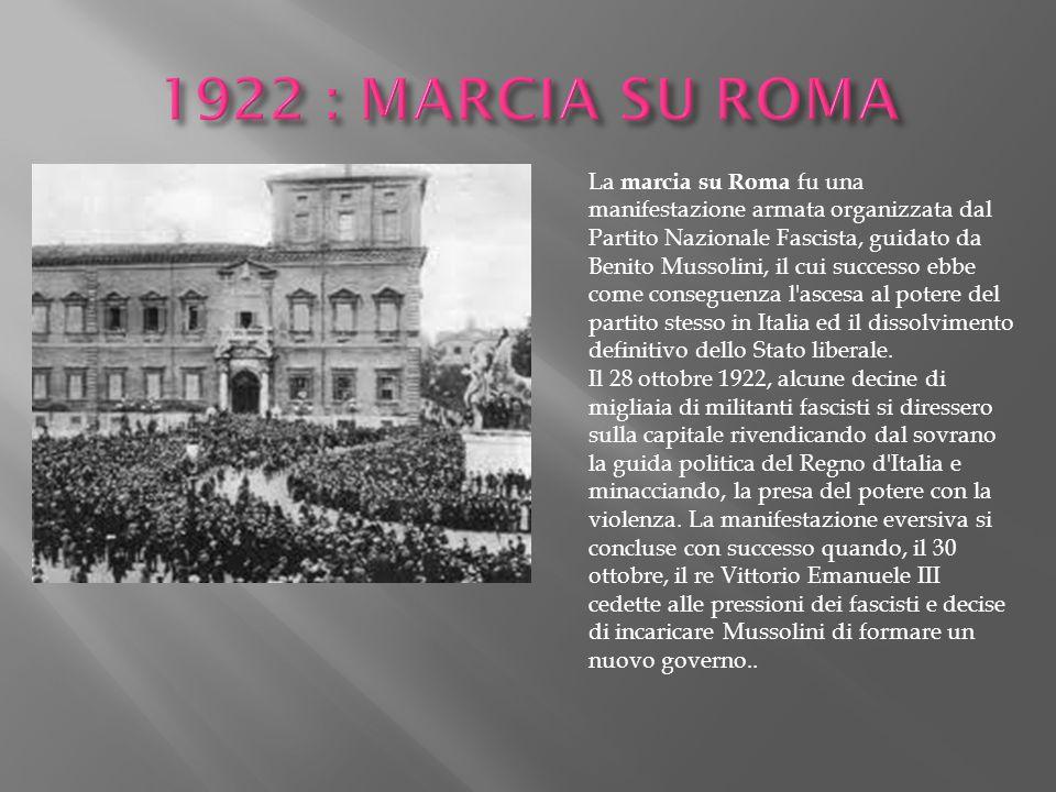 La marcia su Roma fu una manifestazione armata organizzata dal Partito Nazionale Fascista, guidato da Benito Mussolini, il cui successo ebbe come cons
