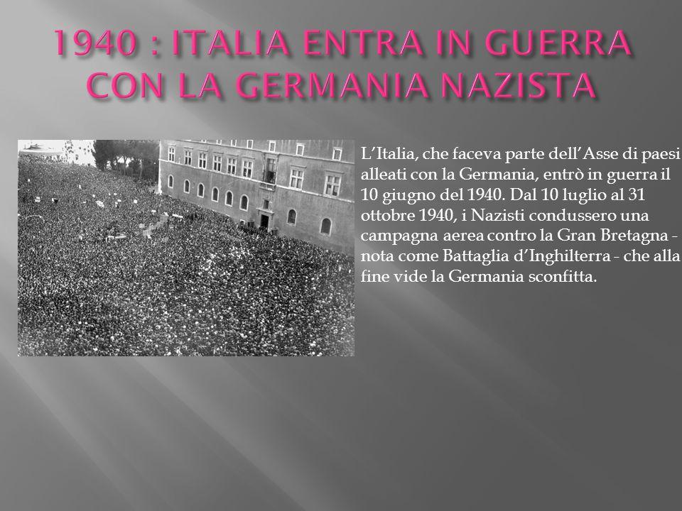 L'Italia, che faceva parte dell'Asse di paesi alleati con la Germania, entrò in guerra il 10 giugno del 1940. Dal 10 luglio al 31 ottobre 1940, i Nazi