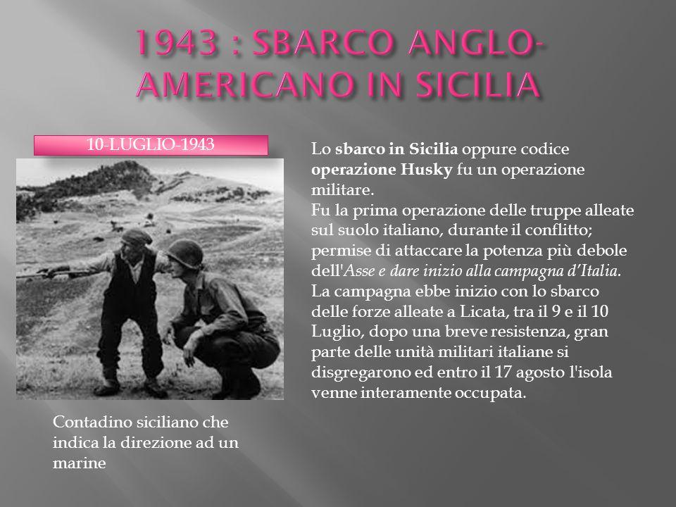 10-LUGLIO-1943 Lo sbarco in Sicilia oppure codice operazione Husky fu un operazione militare. Fu la prima operazione delle truppe alleate sul suolo it