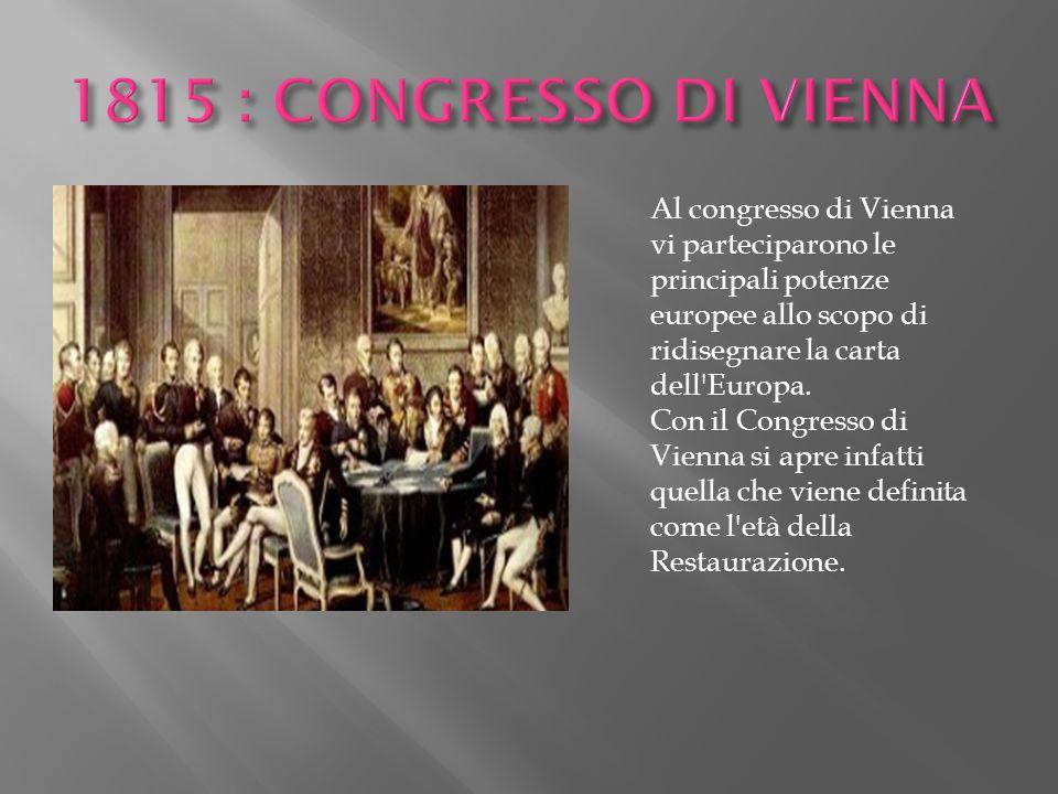 Al congresso di Vienna vi parteciparono le principali potenze europee allo scopo di ridisegnare la carta dell'Europa. Con il Congresso di Vienna si ap