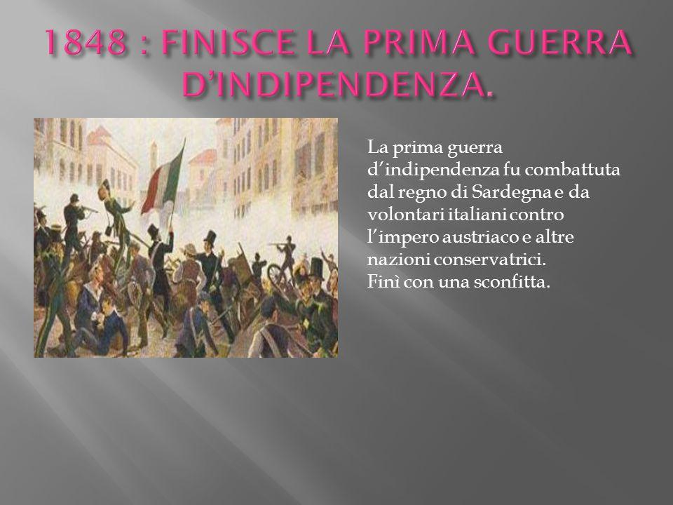 La prima guerra d'indipendenza fu combattuta dal regno di Sardegna e da volontari italiani contro l'impero austriaco e altre nazioni conservatrici. Fi