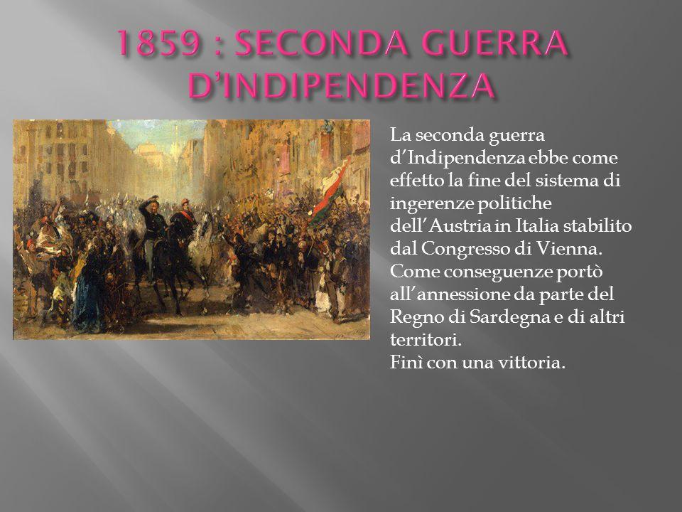 La seconda guerra d'Indipendenza ebbe come effetto la fine del sistema di ingerenze politiche dell'Austria in Italia stabilito dal Congresso di Vienna