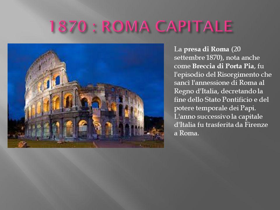 La presa di Roma (20 settembre 1870), nota anche come Breccia di Porta Pia, fu l'episodio del Risorgimento che sancì l'annessione di Roma al Regno d'I