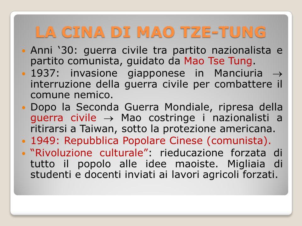 LA CINA DI MAO TZE-TUNG Anni '30: guerra civile tra partito nazionalista e partito comunista, guidato da Mao Tse Tung. 1937: invasione giapponese in M