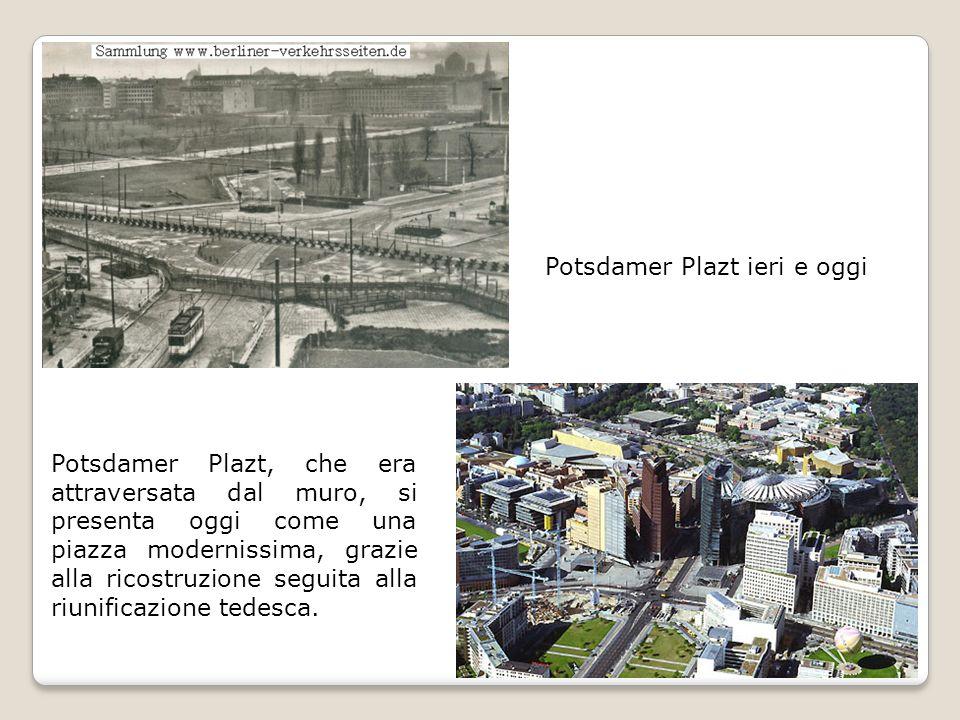Potsdamer Plazt ieri e oggi Potsdamer Plazt, che era attraversata dal muro, si presenta oggi come una piazza modernissima, grazie alla ricostruzione s