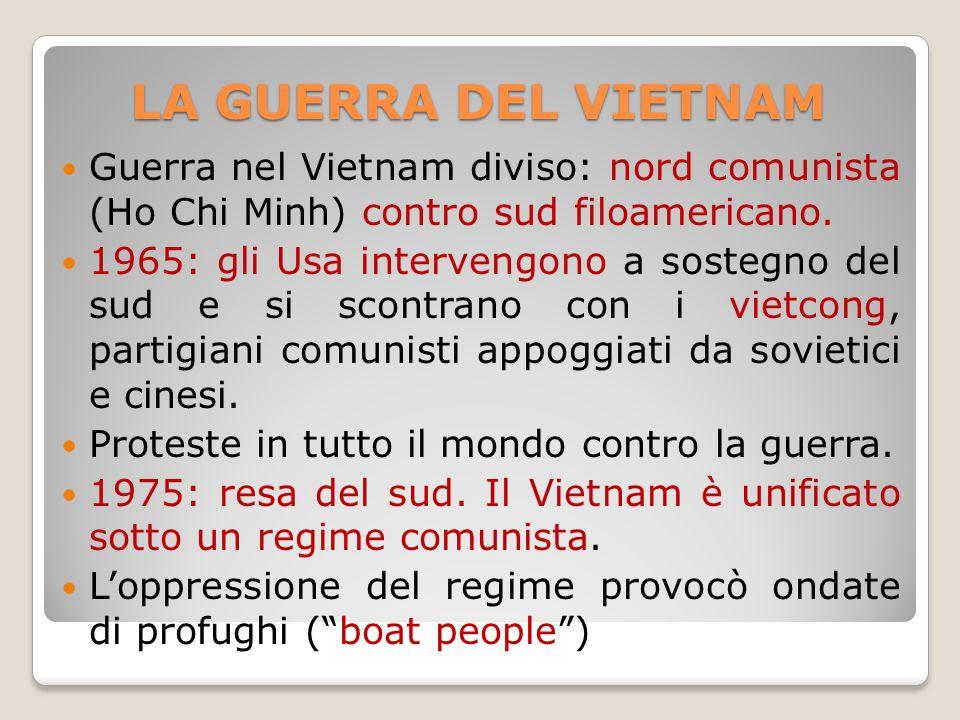 LA GUERRA DEL VIETNAM Guerra nel Vietnam diviso: nord comunista (Ho Chi Minh) contro sud filoamericano. 1965: gli Usa intervengono a sostegno del sud