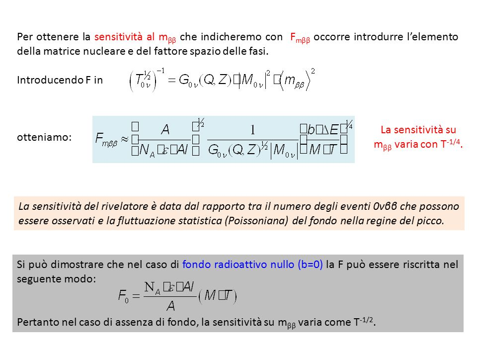 35 Per ottenere la sensitività al m ββ che indicheremo con F mββ occorre introdurre l'elemento della matrice nucleare e del fattore spazio delle fasi.