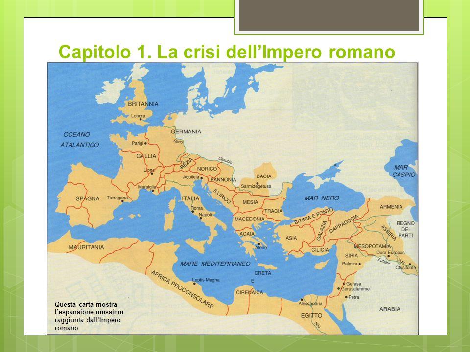 Capitolo 1. La crisi dell'Impero romano Questa carta mostra l'espansione massima raggiunta dall'Impero romano