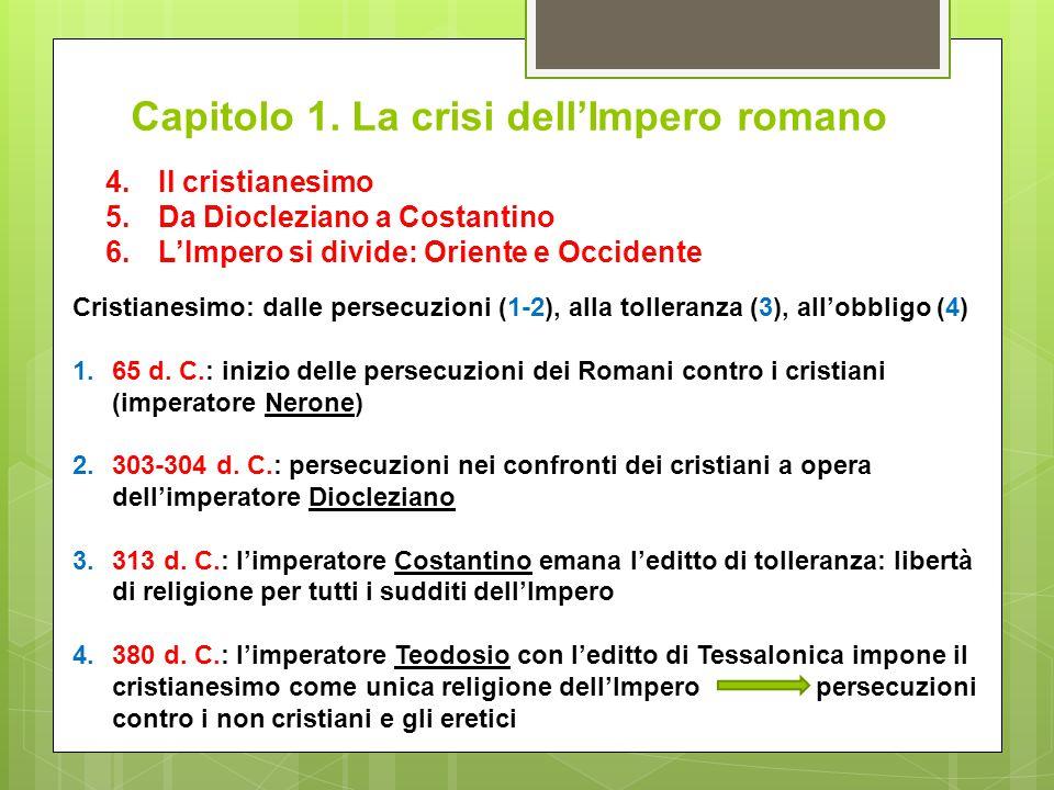 Capitolo 1. La crisi dell'Impero romano 4.Il cristianesimo 5.Da Diocleziano a Costantino 6.L'Impero si divide: Oriente e Occidente Cristianesimo: dall