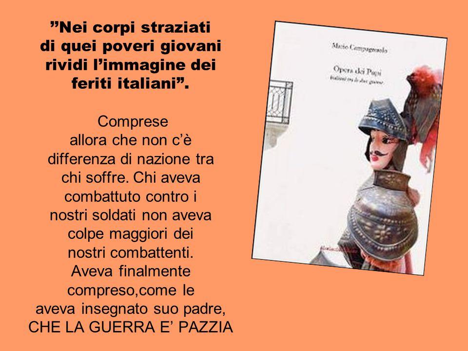 """''Nei corpi straziati di quei poveri giovani rividi l'immagine dei feriti italiani"""". Comprese allora che non c'è differenza di nazione tra chi soffre."""