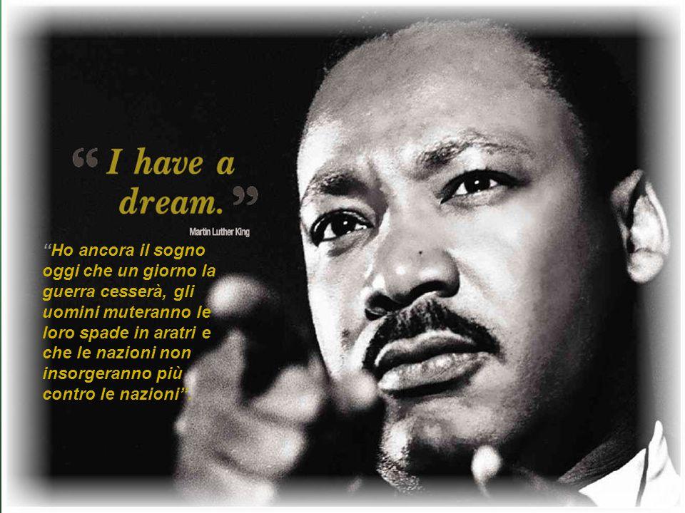 """""""I HAVE A DREAM"""" """"Ho ancora il sogno oggi che un giorno la guerra cesserà, gli uomini muteranno le loro spade in aratri e che le nazioni non insorgera"""