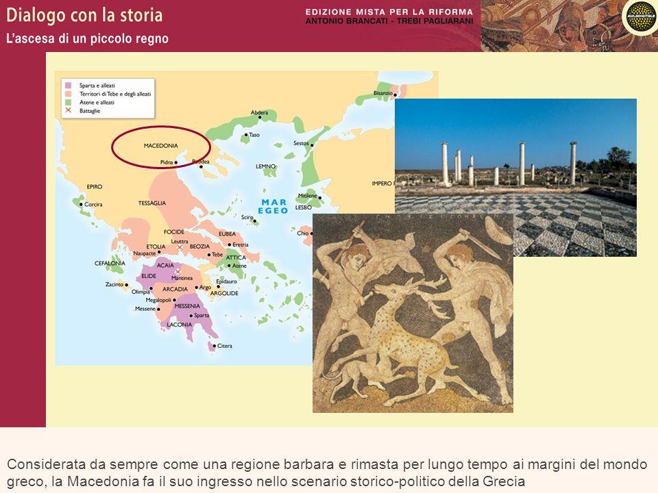 Considerata da sempre come una regione barbara e rimasta per lungo tempo ai margini del mondo greco, la Macedonia fa il suo ingresso nello scenario st
