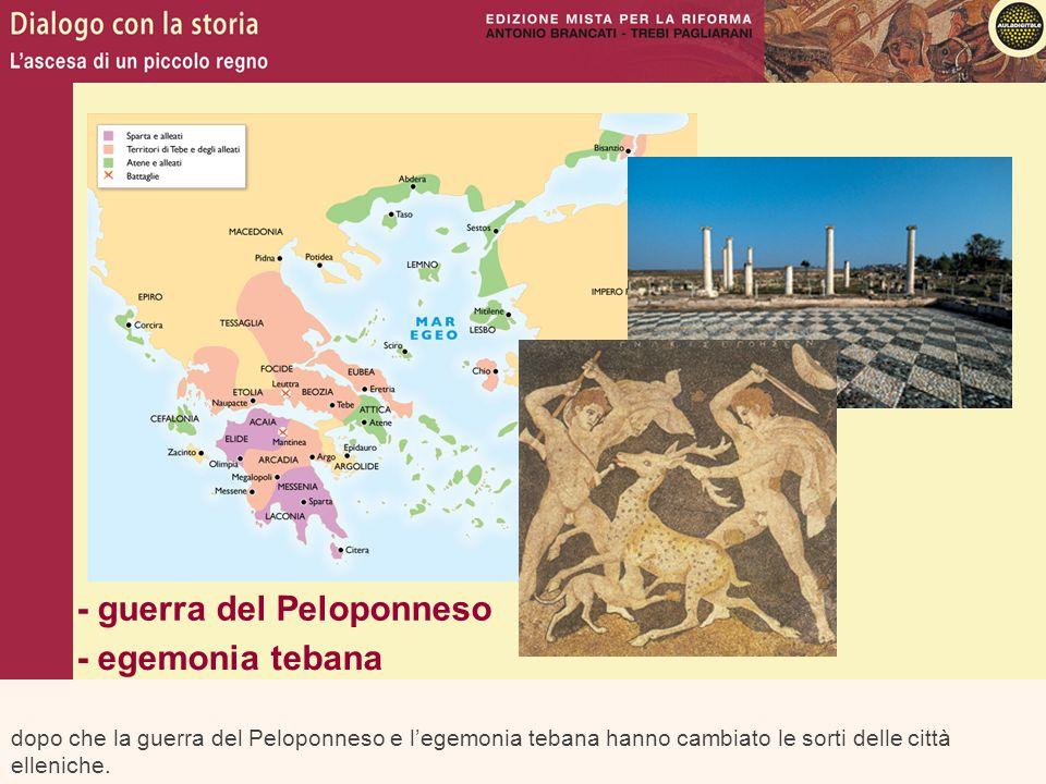 dopo che la guerra del Peloponneso e l'egemonia tebana hanno cambiato le sorti delle città elleniche. - guerra del Peloponneso - egemonia tebana