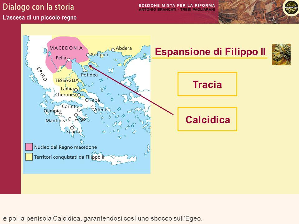 e poi la penisola Calcidica, garantendosi così uno sbocco sull'Egeo. Espansione di Filippo II Tracia Calcidica