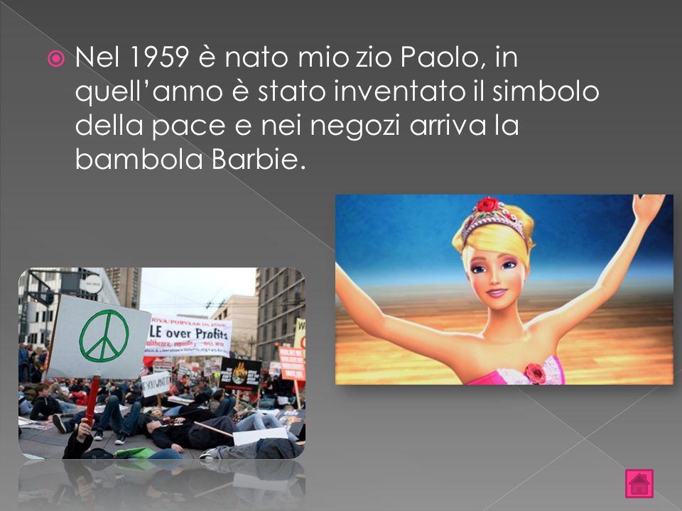  Nel 1959 è nato mio zio Paolo, in quell'anno è stato inventato il simbolo della pace e nei negozi arriva la bambola Barbie.