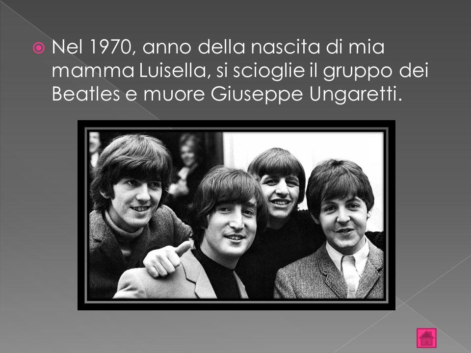  Nel 1970, anno della nascita di mia mamma Luisella, si scioglie il gruppo dei Beatles e muore Giuseppe Ungaretti.