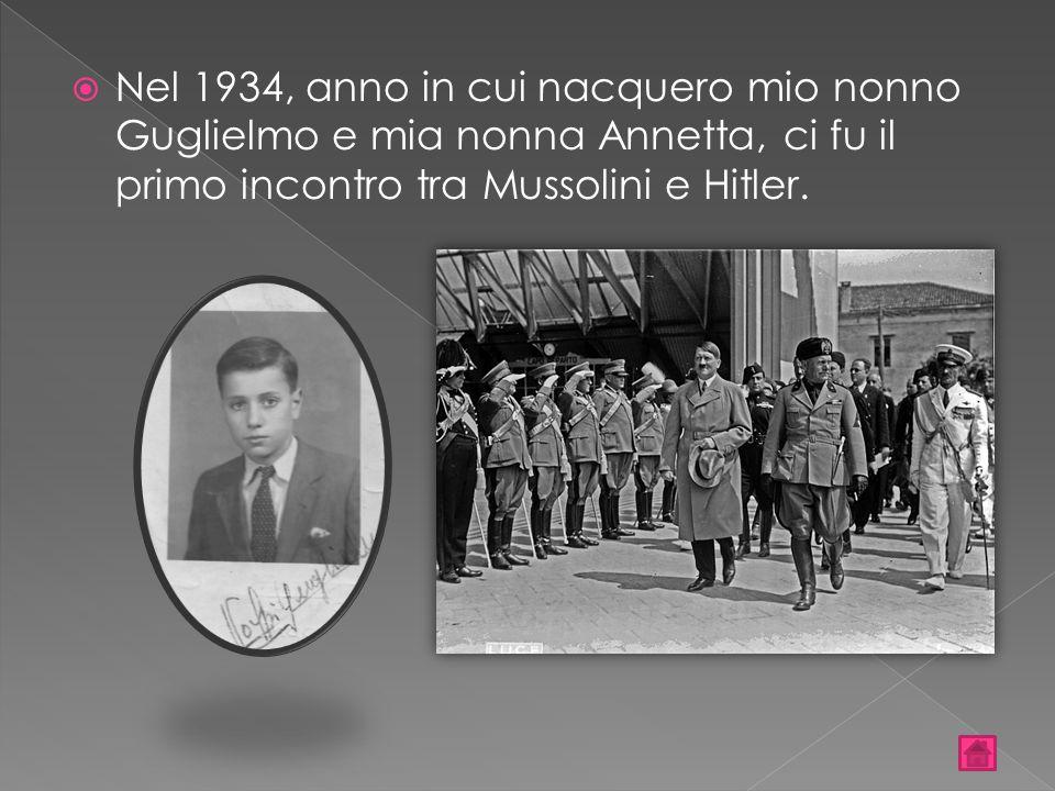  Nel 1934, anno in cui nacquero mio nonno Guglielmo e mia nonna Annetta, ci fu il primo incontro tra Mussolini e Hitler.