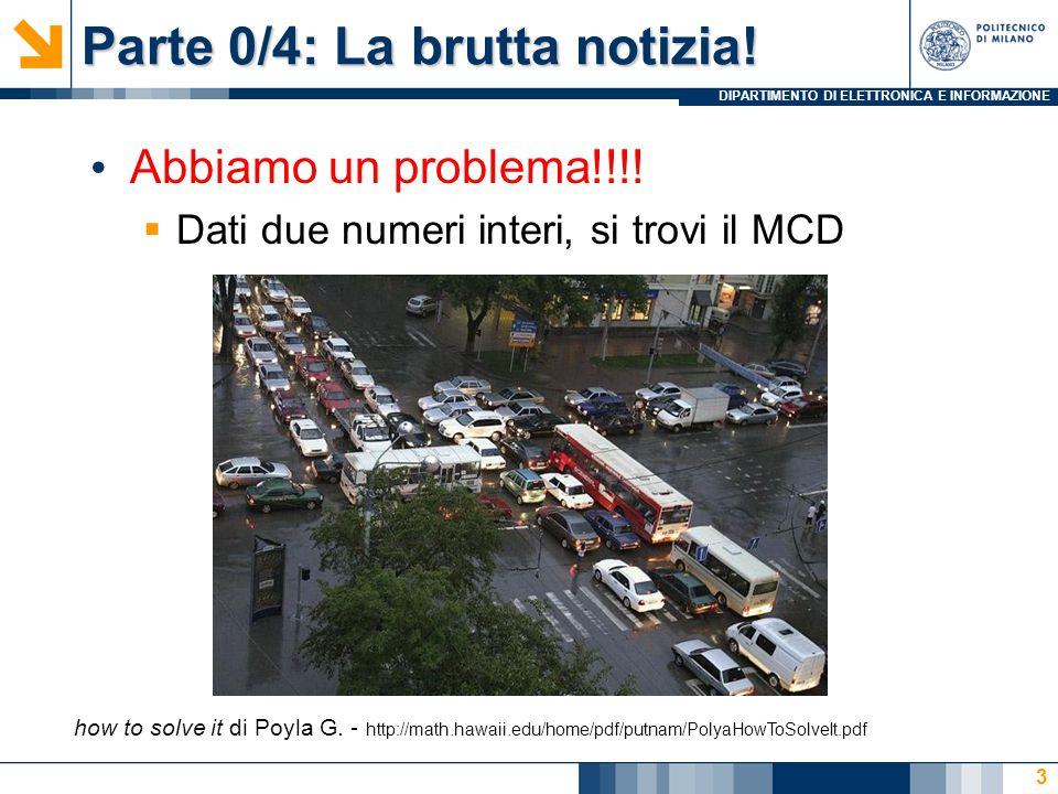 DIPARTIMENTO DI ELETTRONICA E INFORMAZIONE Parte 0/4: La brutta notizia.