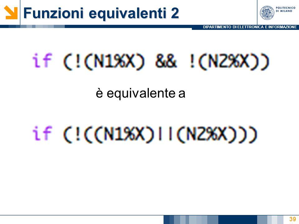 DIPARTIMENTO DI ELETTRONICA E INFORMAZIONE Funzioni equivalenti 2 39 è equivalente a
