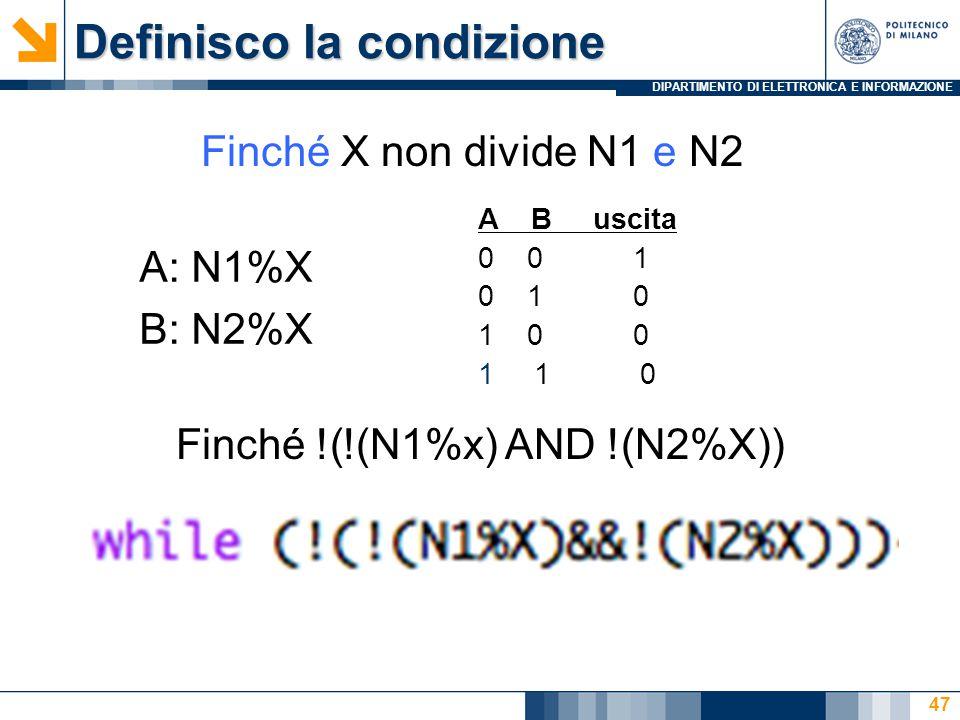 DIPARTIMENTO DI ELETTRONICA E INFORMAZIONE Definisco la condizione 47 A: N1%X B: N2%X Finché X non divide N1 e N2 A B uscita 0 0 1 0 1 0 1 0 0 11 0 Finché !(!(N1%x) AND !(N2%X))