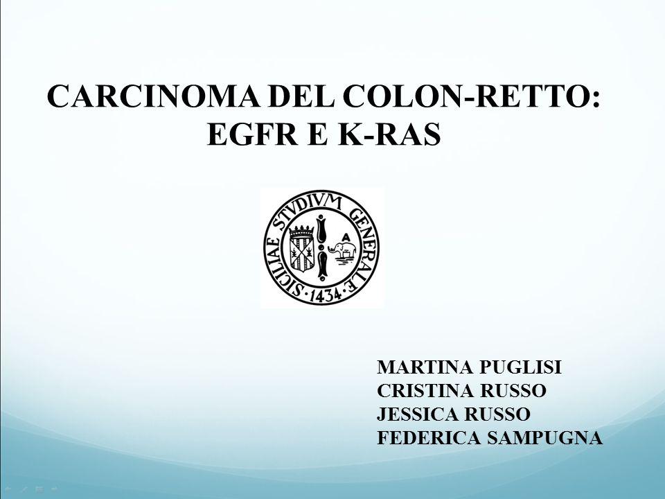 CARCINOMA DEL COLON-RETTO: EGFR E K-RAS MARTINA PUGLISI CRISTINA RUSSO JESSICA RUSSO FEDERICA SAMPUGNA