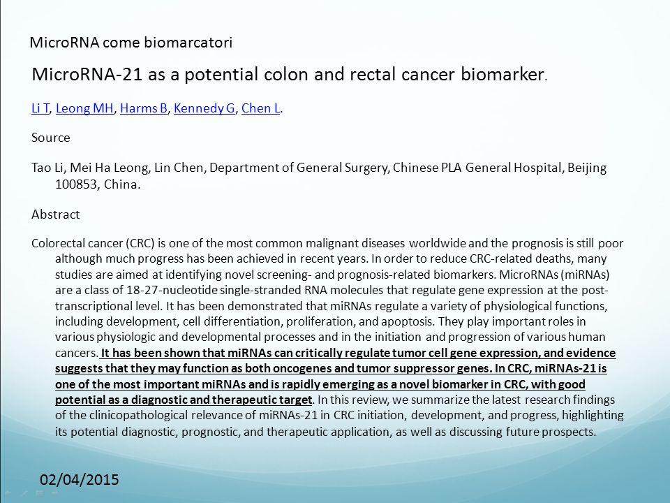 02/04/2015 MicroRNA come biomarcatori MicroRNA-21 as a potential colon and rectal cancer biomarker. Li TLi T, Leong MH, Harms B, Kennedy G, Chen L.Leo