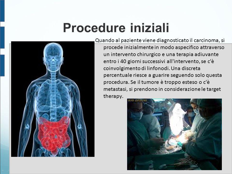 Procedure iniziali Quando al paziente viene diagnosticato il carcinoma, si procede inizialmente in modo aspecifico attraverso un intervento chirurgico