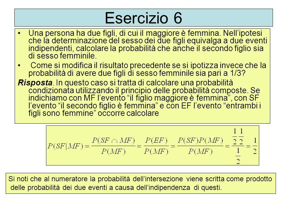 Esercizio 6 Una persona ha due figli, di cui il maggiore è femmina. Nell'ipotesi che la determinazione del sesso dei due figli equivalga a due eventi