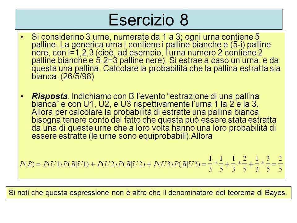 Esercizio 8 Si considerino 3 urne, numerate da 1 a 3; ogni urna contiene 5 palline. La generica urna i contiene i palline bianche e (5-i) palline nere