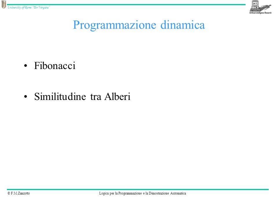 """© F.M.ZanzottoLogica per la Programmazione e la Dimostrazione Automatica University of Rome """"Tor Vergata"""" Programmazione dinamica Fibonacci Similitudi"""