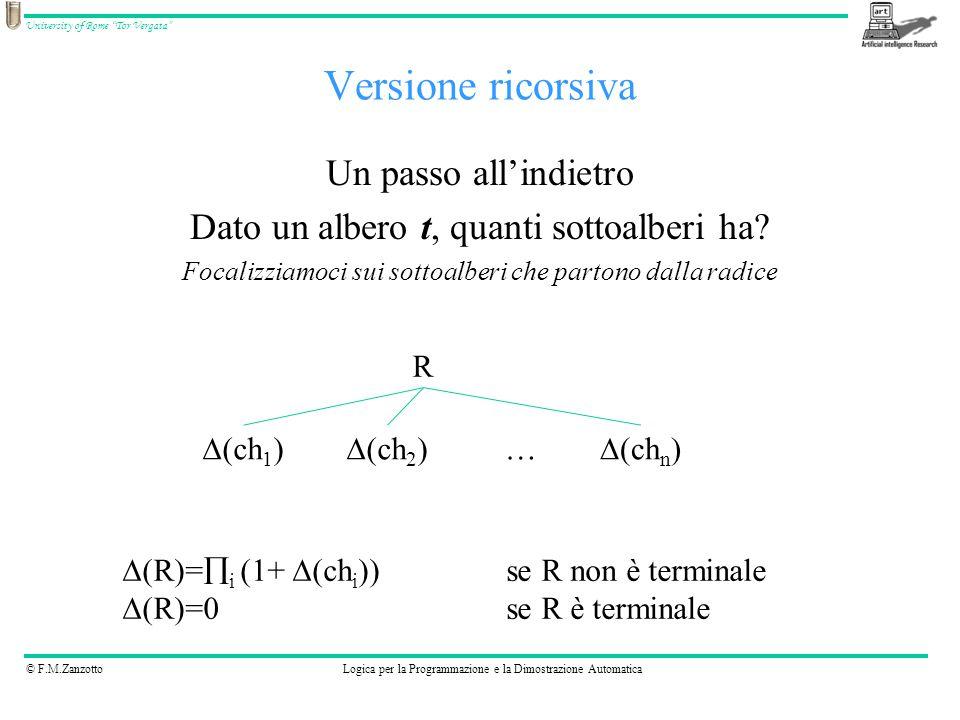 © F.M.ZanzottoLogica per la Programmazione e la Dimostrazione Automatica University of Rome Tor Vergata Un passo all'indietro Dato un albero t, quanti sottoalberi ha.