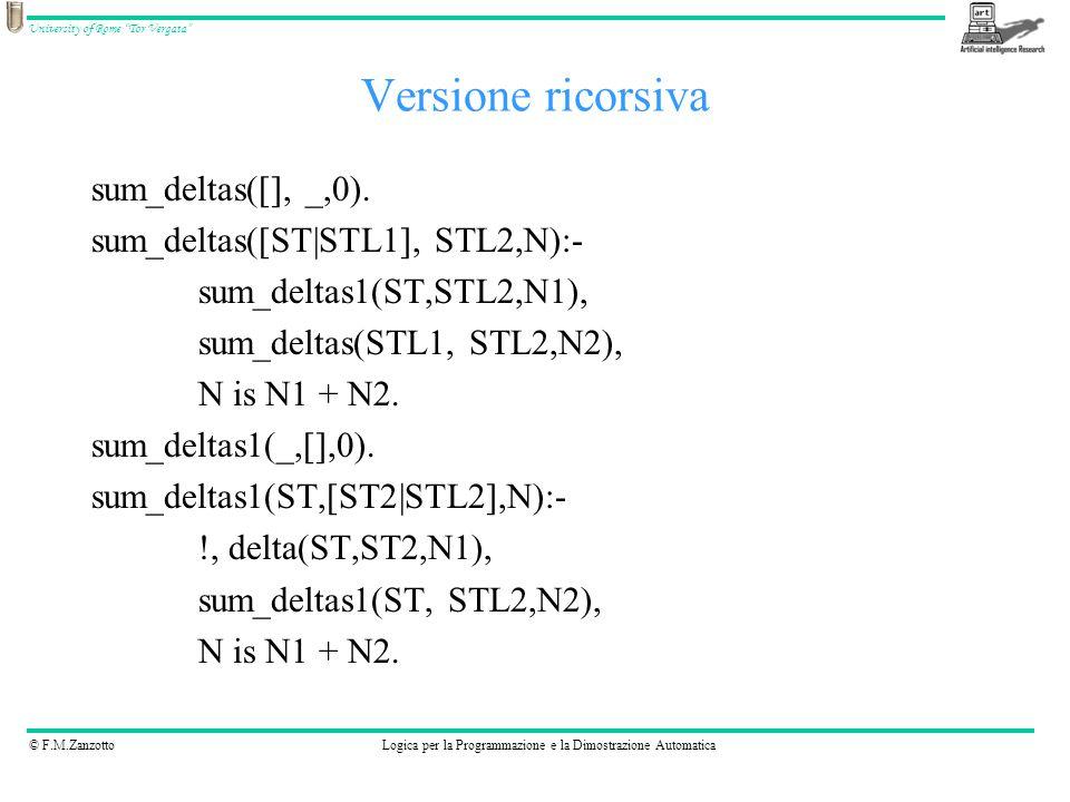 """© F.M.ZanzottoLogica per la Programmazione e la Dimostrazione Automatica University of Rome """"Tor Vergata"""" Versione ricorsiva sum_deltas([], _,0). sum_"""