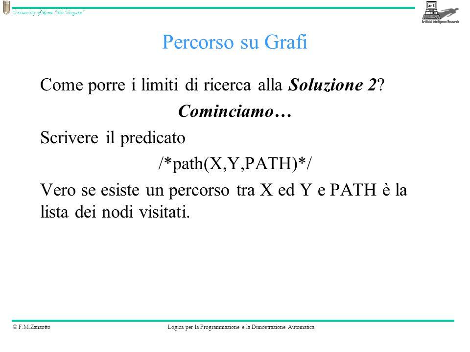 © F.M.ZanzottoLogica per la Programmazione e la Dimostrazione Automatica University of Rome Tor Vergata Percorso su Grafi Come porre i limiti di ricerca alla Soluzione 2.