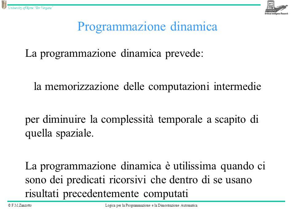 © F.M.ZanzottoLogica per la Programmazione e la Dimostrazione Automatica University of Rome Tor Vergata Versione ricorsiva con programmazione dinamica Scrivere il predicato: k(T1,T2,N) vero se T1 e T2 sono alberi ed essi hanno in comune N sottoalberi, usando la definizione ricorsiva e memorizzando i risultati parziali di delta in delta_m.
