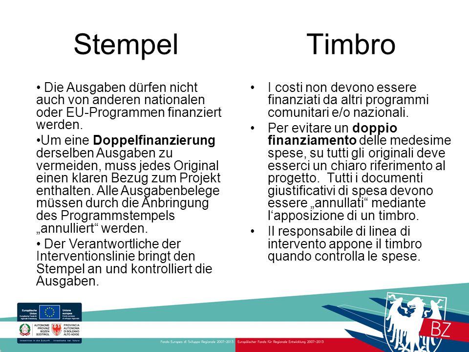 Stempel Timbro I costi non devono essere finanziati da altri programmi comunitari e/o nazionali. Per evitare un doppio finanziamento delle medesime sp