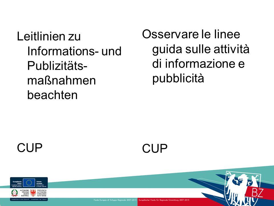 Leitlinien zu Informations- und Publizitäts- maßnahmen beachten CUP Osservare le linee guida sulle attività di informazione e pubblicità CUP