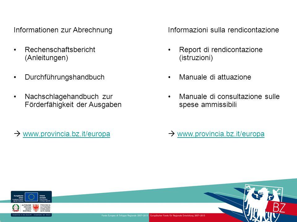 Informazioni sulla rendicontazione Report di rendicontazione (istruzioni) Manuale di attuazione Manuale di consultazione sulle spese ammissibili  www