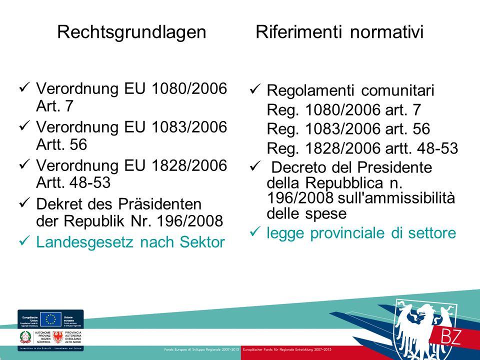 Rechtsgrundlagen Riferimenti normativi Regolamenti comunitari Reg. 1080/2006 art. 7 Reg. 1083/2006 art. 56 Reg. 1828/2006 artt. 48-53 Decreto del Pres