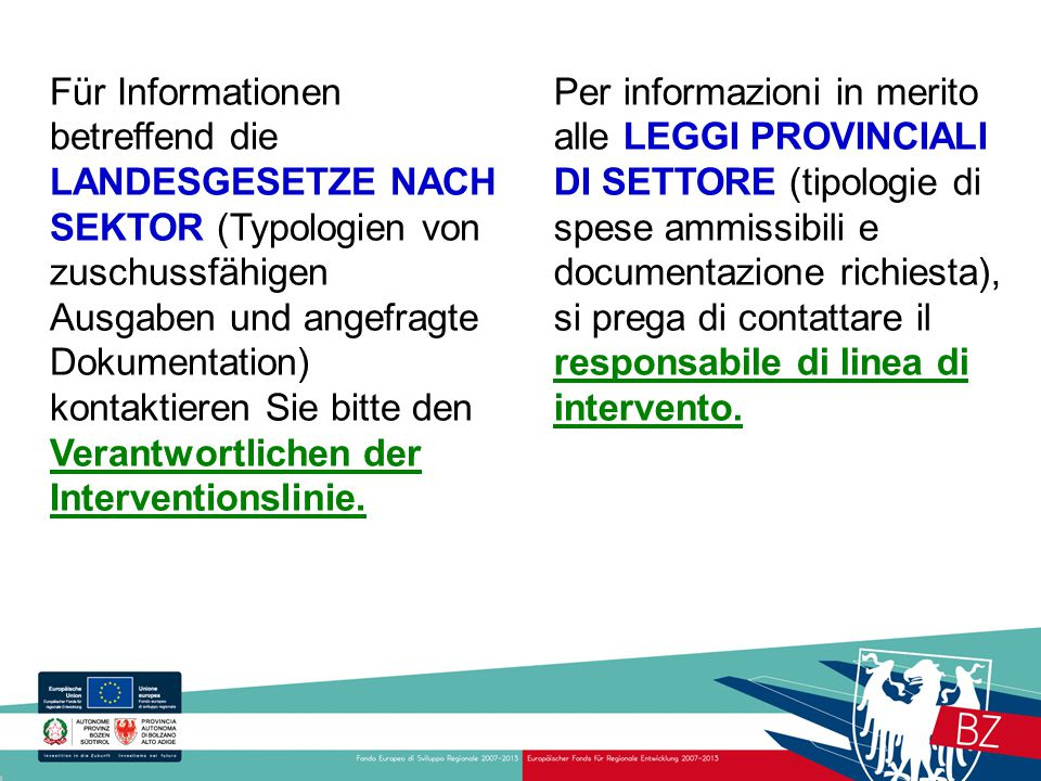 Für Informationen betreffend die LANDESGESETZE NACH SEKTOR (Typologien von zuschussfähigen Ausgaben und angefragte Dokumentation) kontaktieren Sie bitte den Verantwortlichen der Interventionslinie.