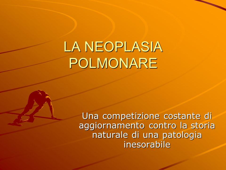 LA NEOPLASIA POLMONARE Una competizione costante di aggiornamento contro la storia naturale di una patologia inesorabile