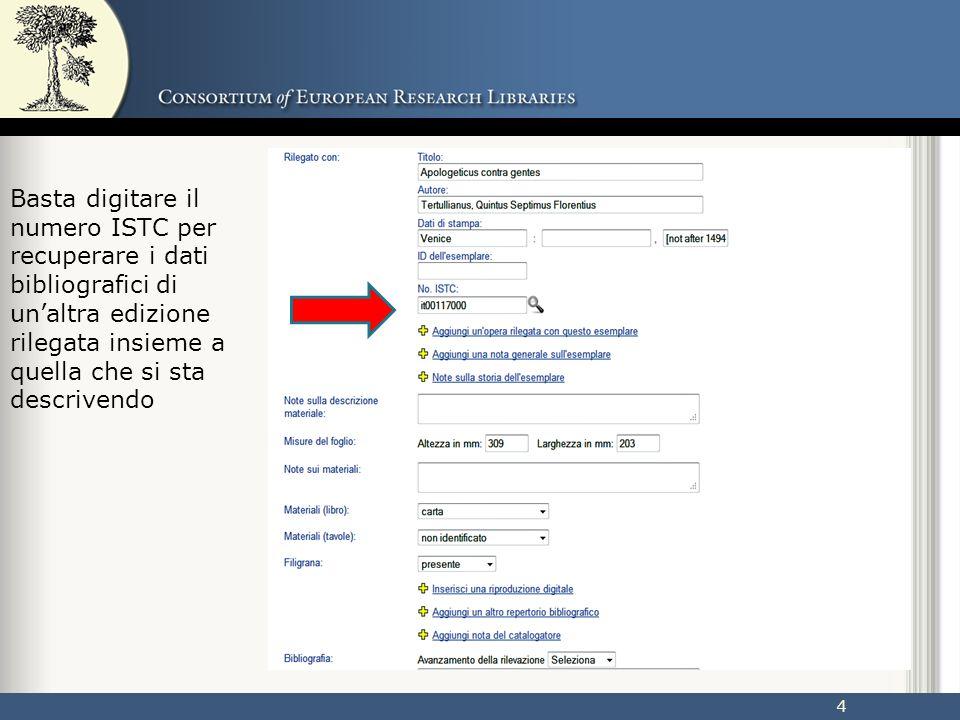 4 Basta digitare il numero ISTC per recuperare i dati bibliografici di un'altra edizione rilegata insieme a quella che si sta descrivendo