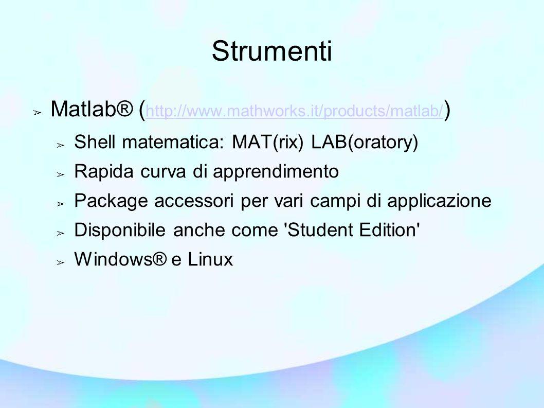 ➢ GNU/Octave (http://www.octave.org)http://www.octave.org ➢ Compatibile con sintassi Matlab ➢ Vasto numero di package applicativi ➢ Funziona con Windows & Linux ➢ Possibile anche Mac ➢ Suggerita versione >= 3.6 ➢ octave-image >= 2.0.0