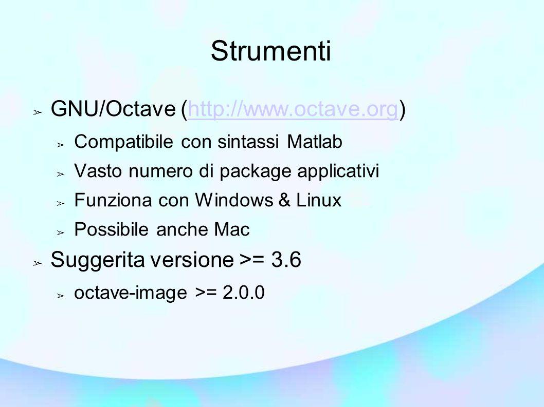 ➢ GNU/Octave (http://www.octave.org)http://www.octave.org ➢ Compatibile con sintassi Matlab ➢ Vasto numero di package applicativi ➢ Funziona con Windo