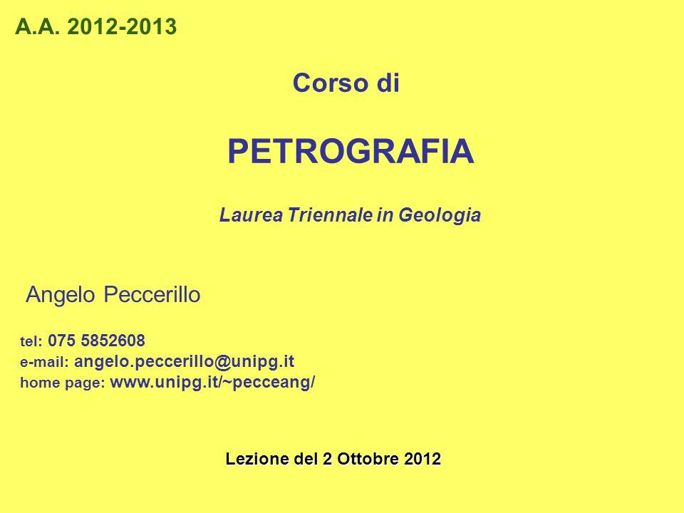 Corso di PETROGRAFIA Laurea Triennale in Geologia A.A. 2012-2013 Angelo Peccerillo tel: 075 5852608 e-mail: angelo.peccerillo@unipg.it home page: www.
