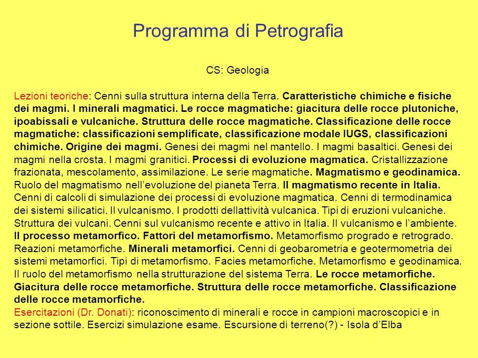 Programma di Petrografia CS: Geologia Lezioni teoriche: Cenni sulla struttura interna della Terra. Caratteristiche chimiche e fisiche dei magmi. I min