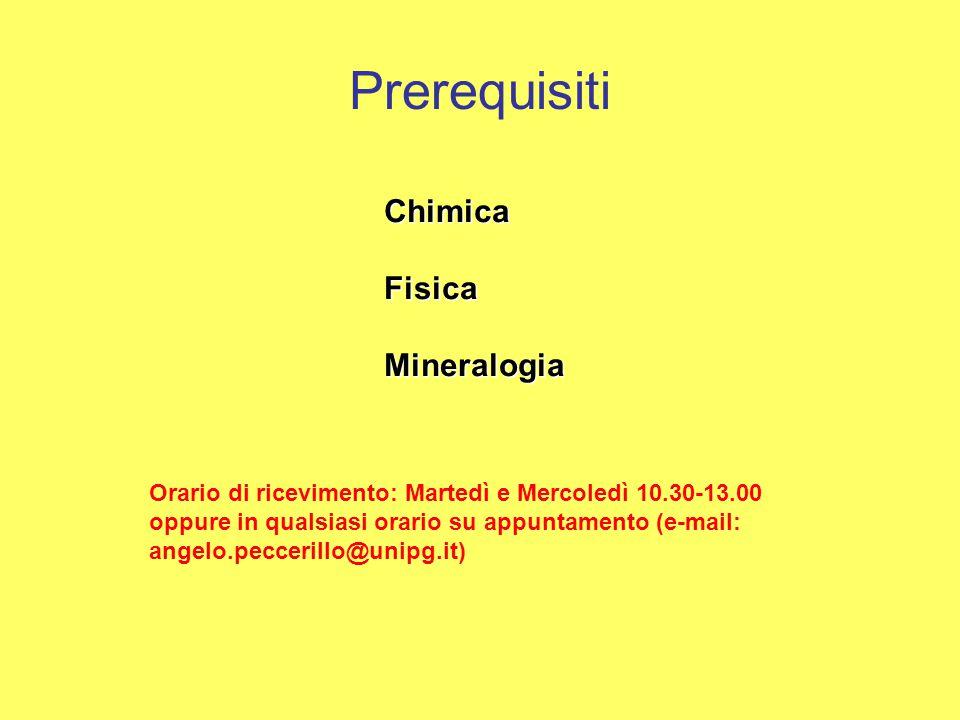 Prerequisiti ChimicaFisicaMineralogia Orario di ricevimento: Martedì e Mercoledì 10.30-13.00 oppure in qualsiasi orario su appuntamento (e-mail: angel
