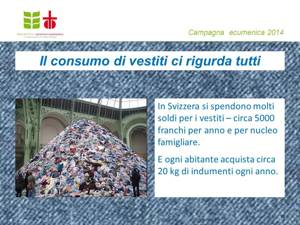 Campagna ecumenica 2014 15 In Svizzera si spendono molti soldi per i vestiti – circa 5000 franchi per anno e per nucleo famigliare.