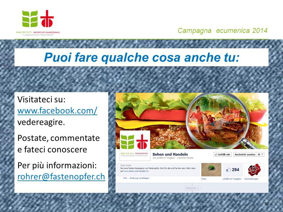 Campagna ecumenica 2014 19 Visitateci su: www.facebook.com/ vedereagire. www.facebook.com/ Postate, commentate e fateci conoscere Per più informazioni