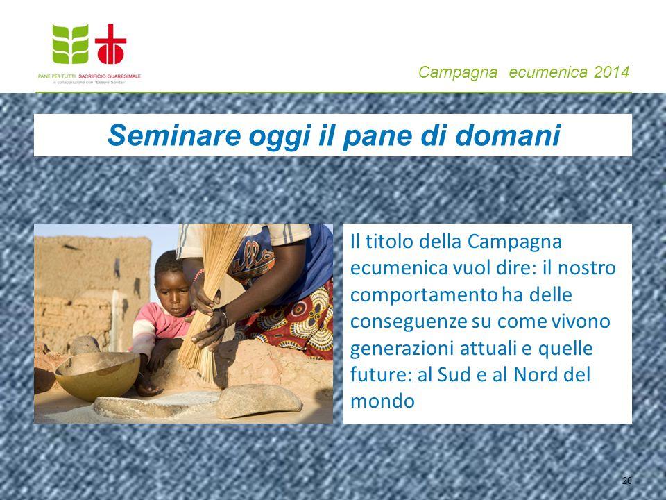 Campagna ecumenica 2014 20 Il titolo della Campagna ecumenica vuol dire: il nostro comportamento ha delle conseguenze su come vivono generazioni attua